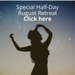 Special Half-Day August Retreat Click here